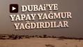 Yağmura hasret Dubai'ye İHA'larla yağmur yağdırdılar