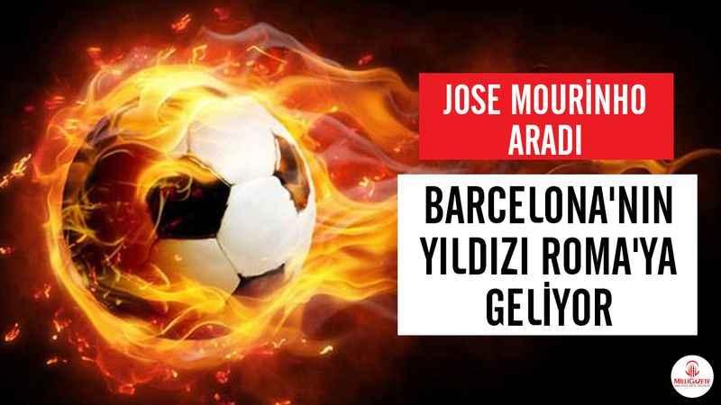 Jose Mourinho aradı: Barcelona'nın yıldızı Roma'ya geliyor