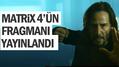 Çok konuşulan Matrix 4 Resurrections filminin fragmanı yayınlandı