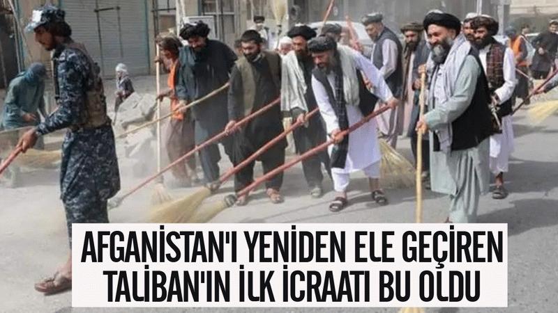 Afganistan'ı yeniden ele geçiren Taliban'ın ilk icraatı bu oldu