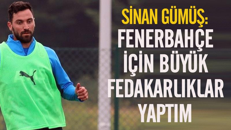 Sinan Gümüş: Fenerbahçe için büyük fedakarlıklar yaptım