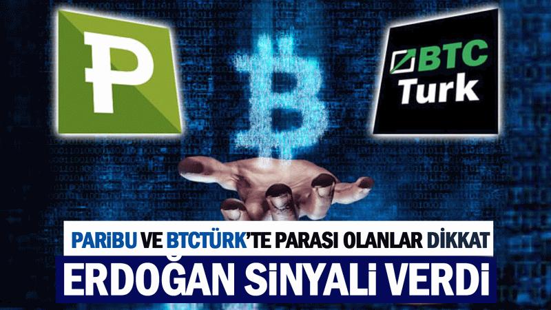 Paribu'da BTC Türk'te parası olanlar dikkat! Erdoğan sinyali verdi!