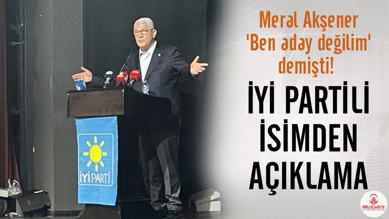 Meral Akşener 'Ben aday değilim' demişti! İYİ Partili isimden açıklama