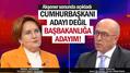 Meral Akşaner: Cumhurbaşkanlığı adayı değil Başbakanlığa adayım