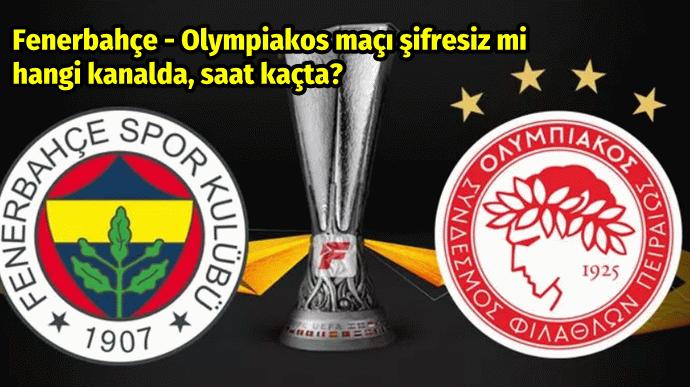 Fenerbahçe - Olympiakos maçı şifresiz mi, hangi kanalda, saat kaçta?