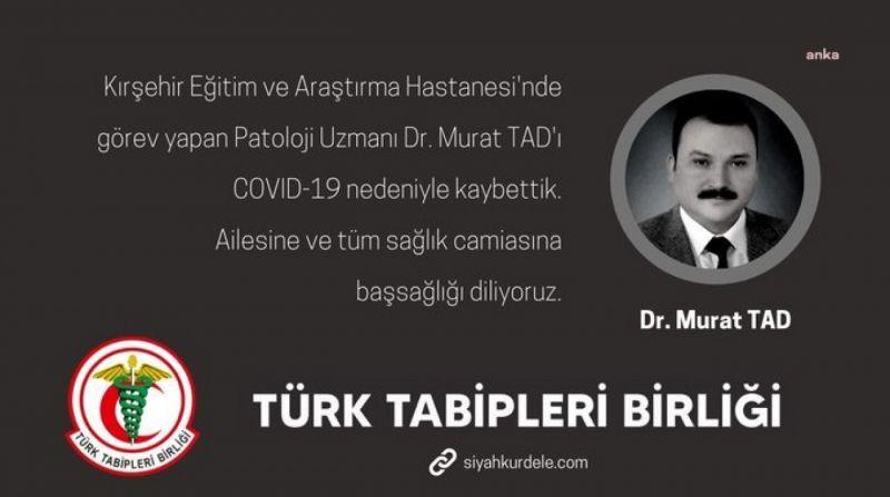 PATOLOJİ UZMANI DR. MURAT TAD, COVİD-19 NEDENİYLE HAYATINI KAYBETTİ