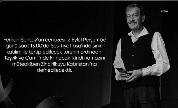FERHAN ŞENSOY PERŞEMBE GÜNÜ İSTANBUL'DA TOPRAĞA VERİLECEK
