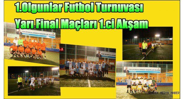 1.Olgunlar Futbol Turnuvası Yarı Final Maçları 1.ci Akşam