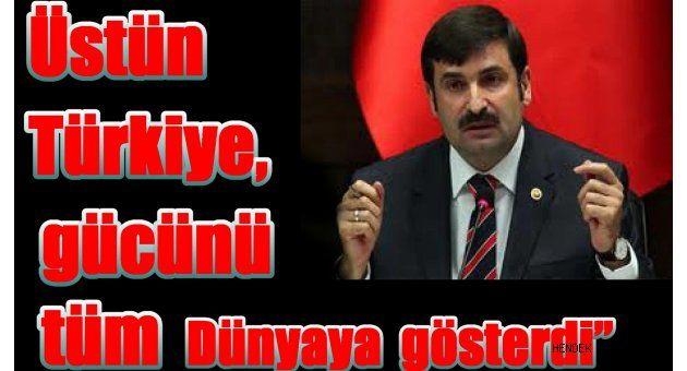 """Üstün """"Türkiye, gücünü tüm dünyaya gösterdi"""""""