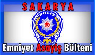 Sakarya Emniyet Müdürlüğü 16-17 Nisan 2019 asayiş bültenleri