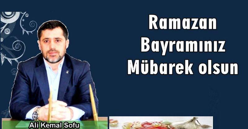 Ali Kemal Sofu Ramazan Bayramı Mesajı yayınladı