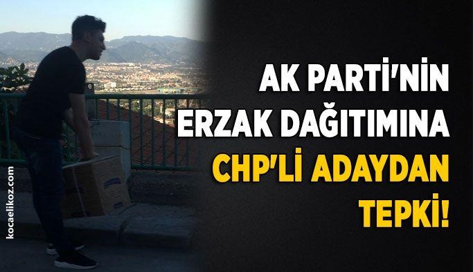 AK Parti'nin erzak dağıtımına CHP'li adaydan tepki!