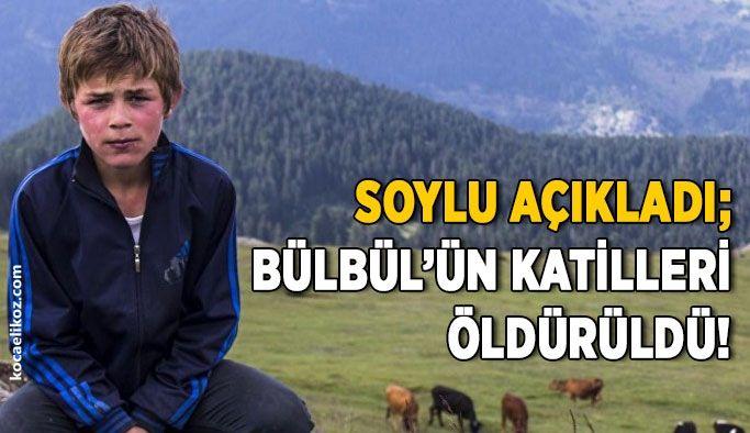 Soylu açıkladı; Bülbül'ün katilleri öldürüldü!