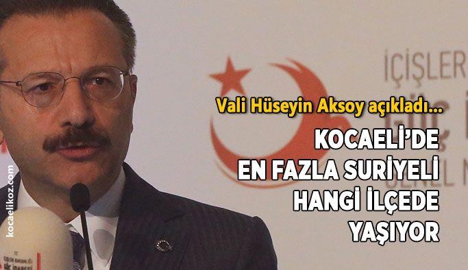 Vali Hüseyin Aksoy açıkladı… Kocaeli'de en fazla Suriyeli hangi ilçede yaşıyor?