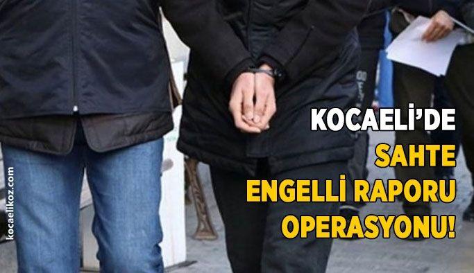 Kocaeli'de sahte engelli raporu operasyonu!
