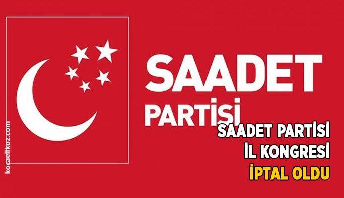 Saadet Partisi il kongresi iptal oldu