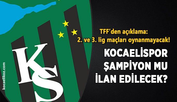 TFF'den açıklama: 2. ve 3. lig maçları oynanmayacak! Kocaelispor şampiyon mu ilan edilecek?