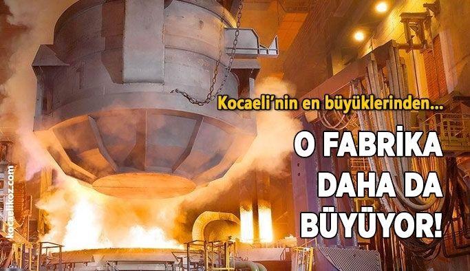 Kocaeli'nin en büyüklerinden… O fabrika daha da büyüyor!