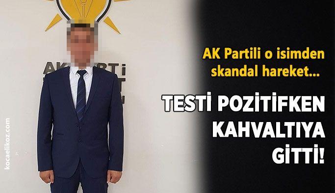 AK Partili o isimden skandal hareket... Testi pozitifken kahvaltıya gitti!