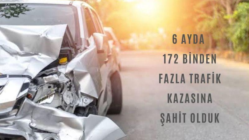 6 ayda 172 binden fazla trafik kazası oldu