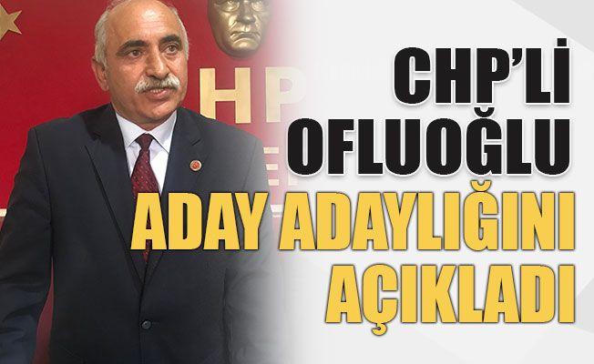 CHP'li Ofluoğlu aday adaylığını açıkladı