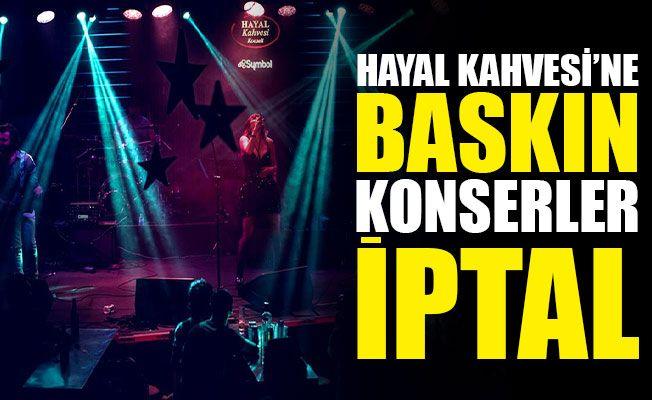 Hayal Kahvesi'ne BASKIN, konserler İPTAL!