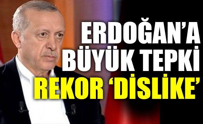 Erdoğan'a büyük tepki rekor 'dislike'