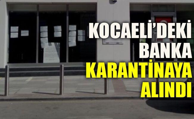Kocaeli'deki banka karantinaya alındı