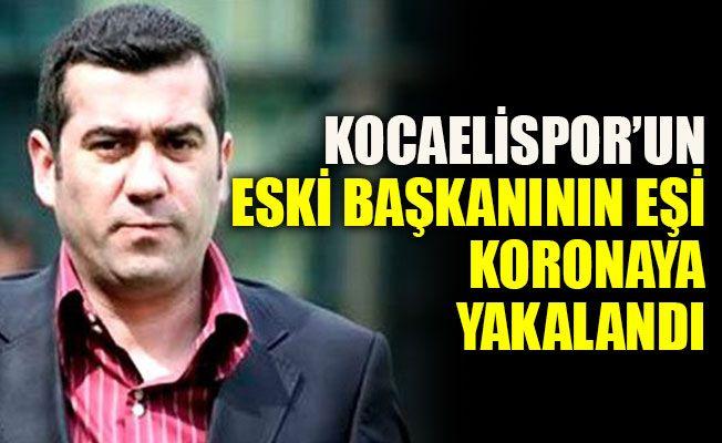 Kocaelispor'un eski başkanın eşi koronaya yakalandı
