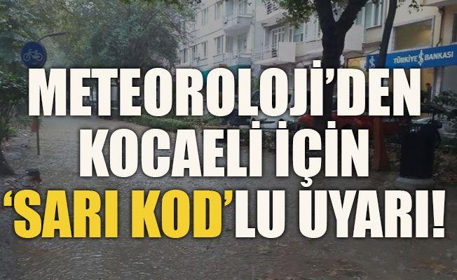 Meteoroloji'den Kocaeli için 'sarı kod'lu uyarı!