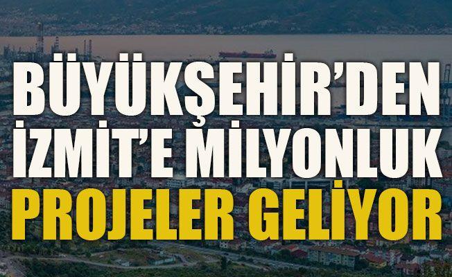 Büyükşehir'den İzmit'e milyonluk projeler geliyor