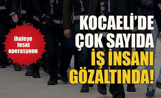 Kocaeli'de ihaleye fesat operasyonu! Çok sayıda iş insanı gözaltında!