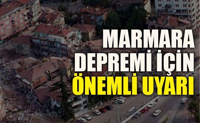 Marmara depremi için önemli uyarı