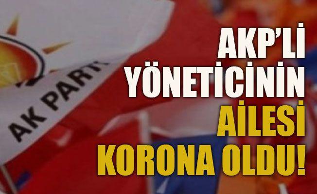 AKP'li yöneticinin ailesi korona oldu!
