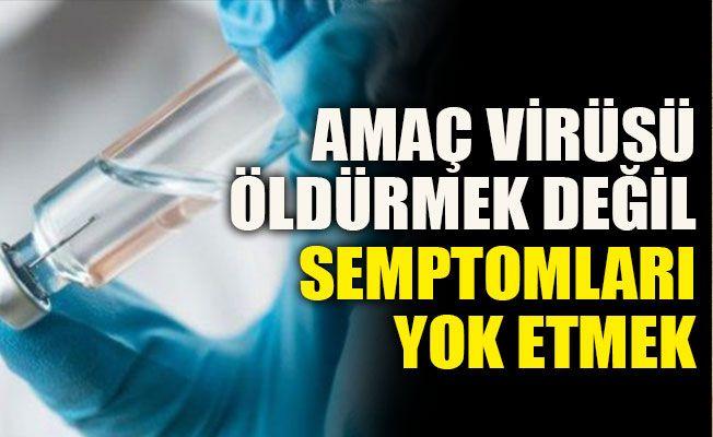 Amaç virüsü öldürmek değil semptomları yok etmek