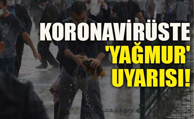Koronavirüste 'yağmur' uyarısı!
