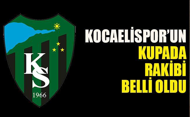 Kocaelispor'un kupada rakibi belli oldu