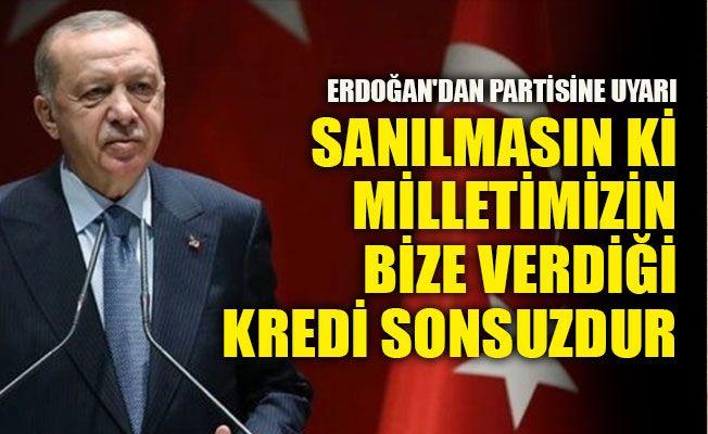 Erdoğan'dan partisine uyarı: Sanılmasın ki milletimizin bize verdiği kredi sonsuzdur