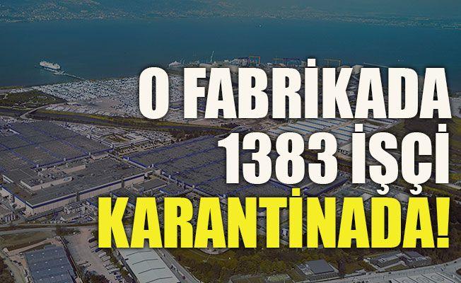 O fabrikada 1383 işçi karantinada!