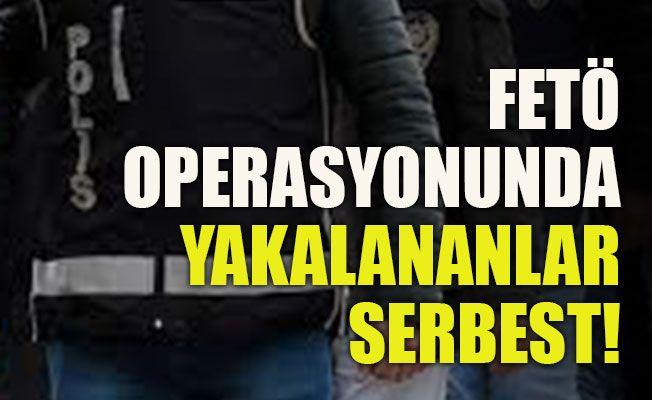 FETÖ operasyonunda yakalananlar serbest!