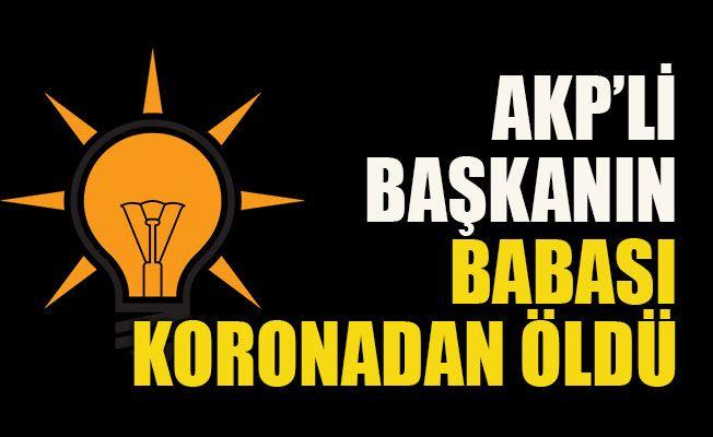 AKP'li başkanın babası koronadan öldü
