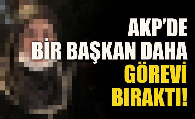 AKP'de bir başkan daha görevi bıraktı!