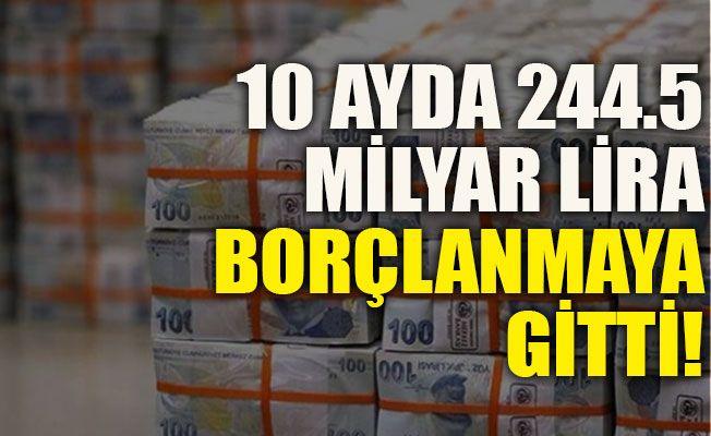 10 ayda 244.5 milyar lira borçlanmaya gitti!