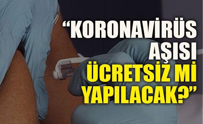 """Sağlık Bakanı Koca'dan yanıt: """"Koronavirüs aşısı ücretsiz mi yapılacak?"""""""