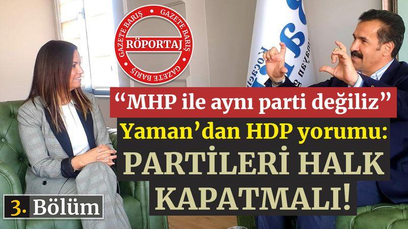 Yaman'dan HDP yorumu: Partileri halk kapatmalı!