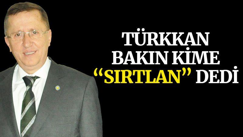 """Türkkan, bakın kime """"sırtlan"""" dedi"""