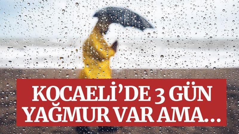 Kocaeli'de 3 gün yağmur var ama…