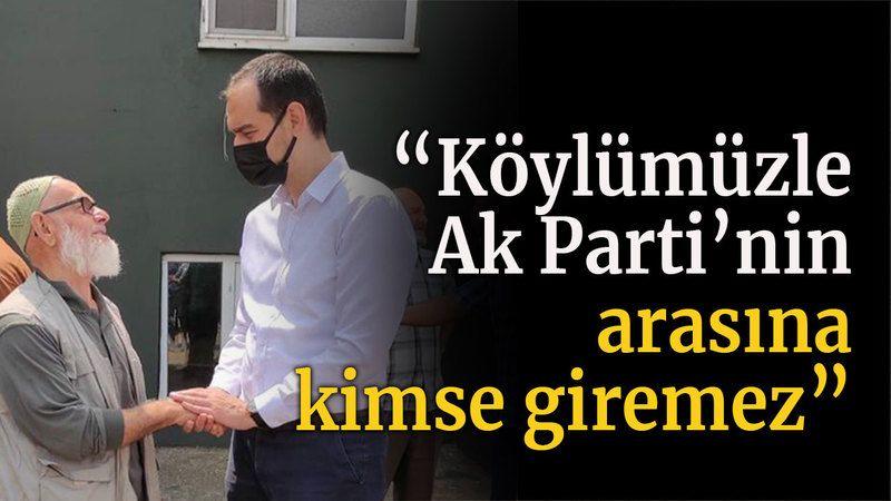 """""""Köylümüzle Ak Parti'nin arasına kimse giremez"""""""