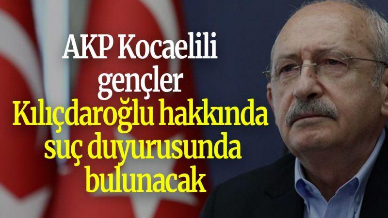 AKP Kocaelili gençler Kılıçdaroğlu hakkında suç duyurusunda bulunacak