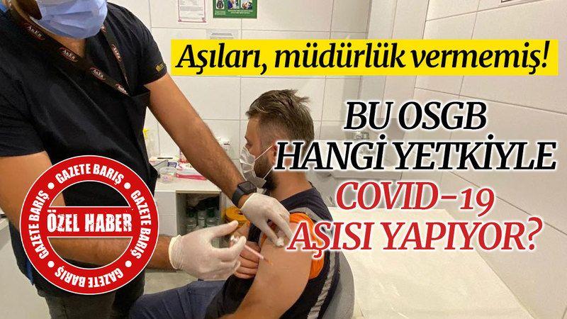 Bu OSGB, hangi yetkiyle COVID-19 aşısı yapıyor?